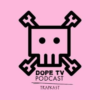 The Trapkast: Dope TV Podcast