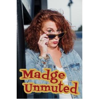 Madge Unmuted