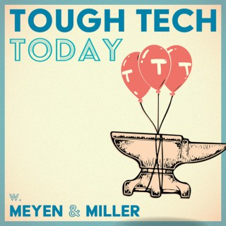 Tough Tech Today with Meyen and Miller