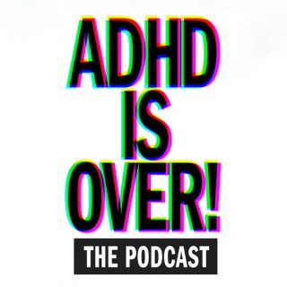 ADHD IS OVER!