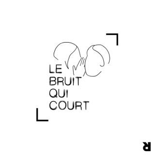 LE BRUIT QUI COURT