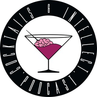 Cocktails and Intellect Podcast