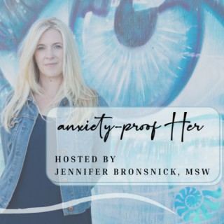 Anxiety-Proof HER Podcast with Jennifer Bronsnick, MSW