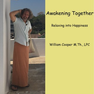 Awakening Together, Relaxing into Happiness with William Cooper, M.Th., LPC