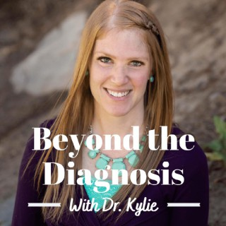 Beyond the Diagnosis with Dr. Kylie