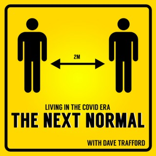 COVID Era - THE NEXT NORMAL with Dave Trafford