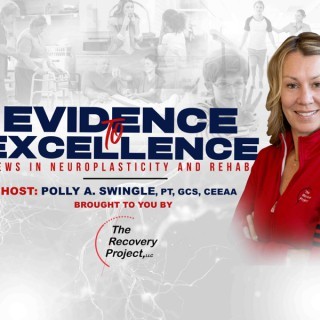 Evidence To Excellence: News In Neuroplasticity and Rehab