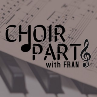 Choir Parts with Fran