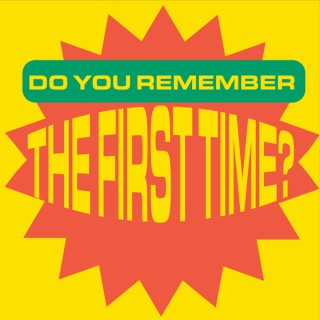 Do You Remember The First Time?