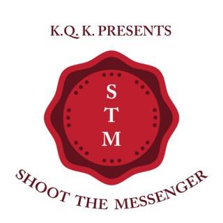 KQK Presents: Shoot The Messenger