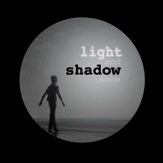 Light and Shadow Show
