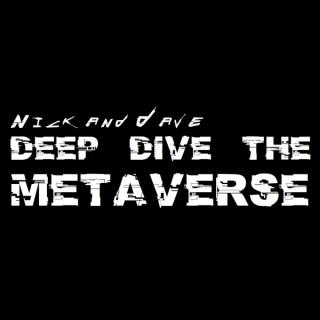 Nick and Dave Deep Dive the Metaverse