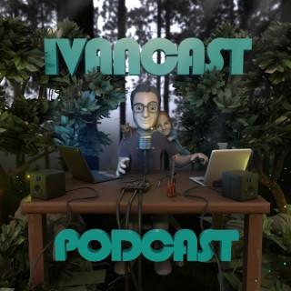 Ivancast Podcast