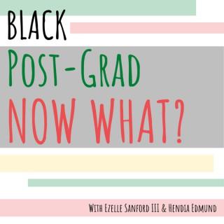 Black Post-Grad NOW WHAT?