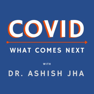 COVID: What comes next - With Dr. Ashish Jha