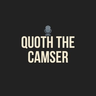 Quoth the Camser