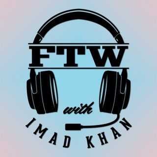 FTW with Imad Khan: An Esports And Competitive Gaming Podcast