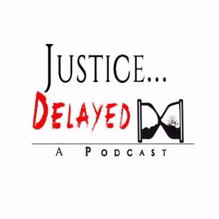 Justice...Delayed