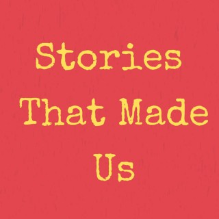 Stories That Made Us