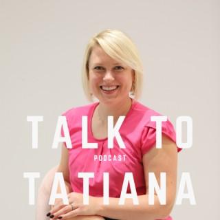 TALK TO TATIANA