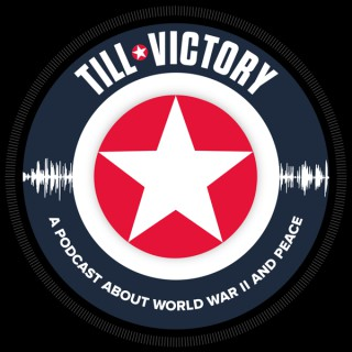Till Victory (a Podcast about WWII and Peace)