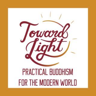 Toward Light: Practical Buddhism for the Modern World