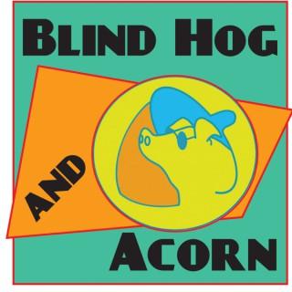 Blind Hog and Acorn