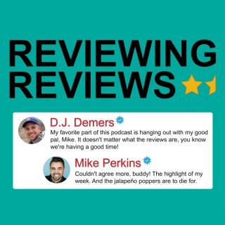Reviewing Reviews with D.J. Demers and Mike Perkins