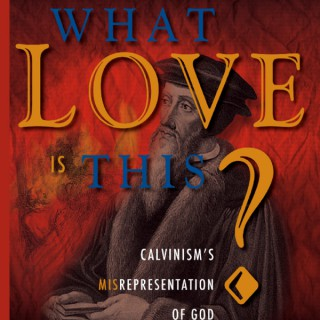 Calvinism: What Love is This? by Dave Hunt