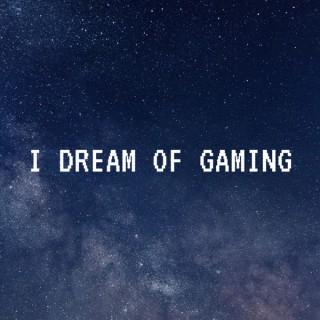 I Dream of Gaming