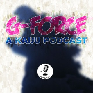 G-Force: A Kaiju Podcast