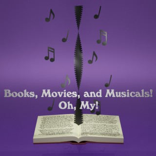 Books, Movies, and Musicals! Oh, My!