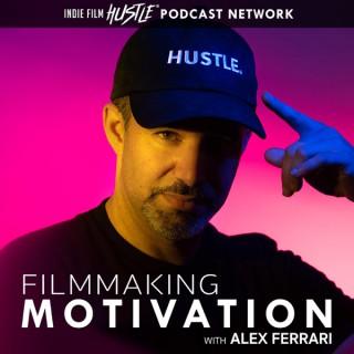 Filmmaking Motivation Podcast with Alex Ferrari