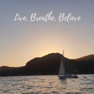 Live. Breathe. Believe.