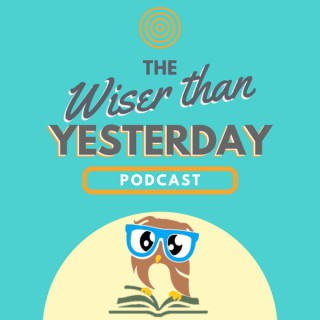 Wiser Than Yesterday