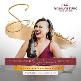 Activate Your Soulgasmic Business with Rosalyn Fung