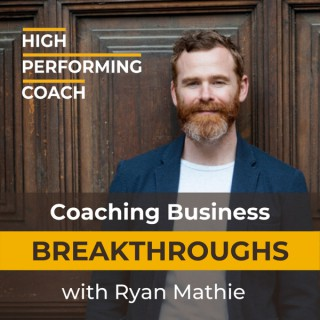 Coaching Business Breakthroughs with Ryan Mathie.