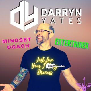 DARRYN YATES: Mindset, Inspiration, Entertainment.