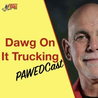 Dawg On-It Trucking Pawedcast