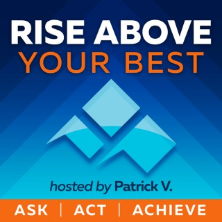 Rise Above Your Best : Ask - Act - Achieve