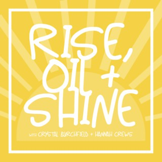 Rise, Oil, and Shine