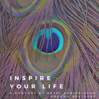 Inspire your Life - A Podcast by Arthi Rabikrisson