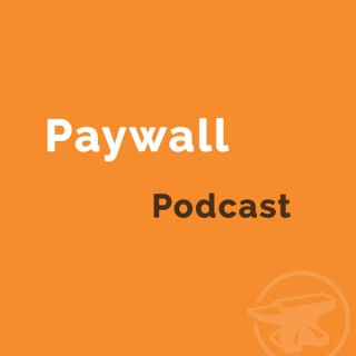 Paywall Podcast