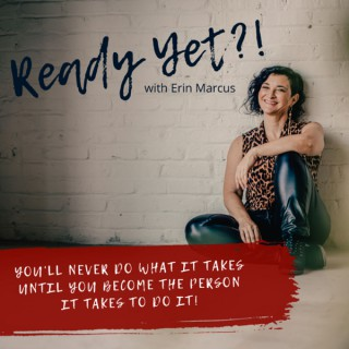Ready Yet?! With Erin Marcus