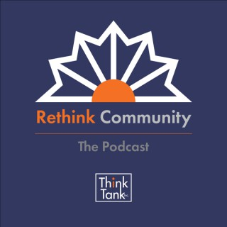 Rethink Community: The Podcast