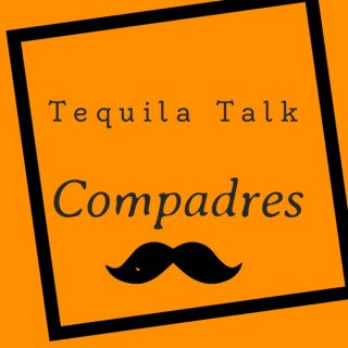 Tequila Talk Compadres