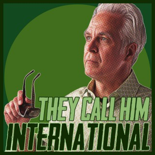 They Call Him International
