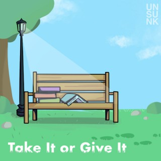 Take it or Give it