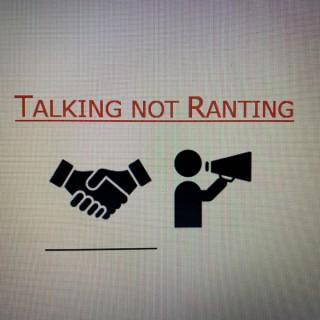 Talking not Ranting