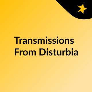 Transmissions From Disturbia